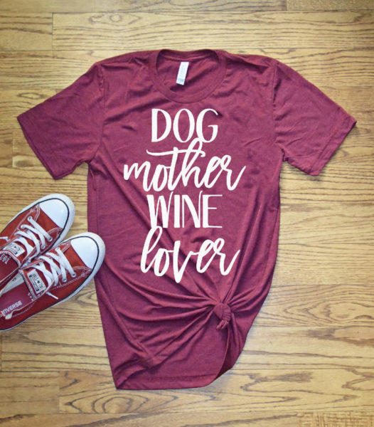 23 Awesome Mom Life Shirts You Need In Your Life Right Now-Dog Mother Wine Lover
