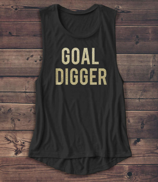 23 Awesome Mom Life Shirts You Need In Your Life Right Now- Goal Digger Shirt